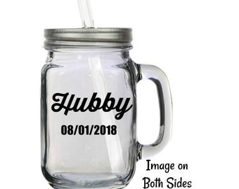 Personalized Hubby and Date 16oz Glass Mason Jar Mug with Lid & Straws - Bridesmaids Gift- Monogram - Birthday Gift - Holiday - Dinner