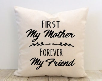 Mother's Day Pillow Cover,  Mom, First My Mother Forever My Friend