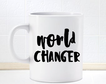World Changer Mug, Motivation, Inspiration, Positivity