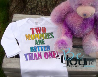 lesbian couple; gay couples; two mommies are better than one; lesbian shirt; adoption shirt; new baby shirt; gay shirt; new baby;