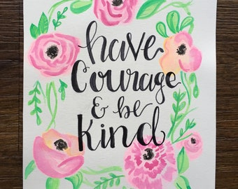 """8x10 floral watercolor """"Have Courage and Be Kind"""""""