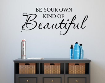 Be Your Own Kind Of Beautiful Wall Decal Girls Bedroom Decal Bathroom Wall Decal Inspirational Vinyl Wall Quote