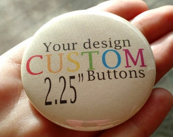 """25 2.25"""" Custom Pin Back Buttons, Badges, Pins"""