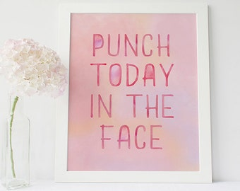 Punch today in the face print - inspirational quote print - pink decor  - motivational poster - typographic quote print - funny prints