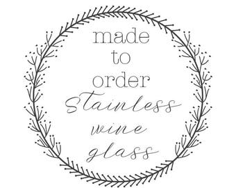Made to order stainless wine glasses
