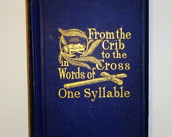 1869 LIFE OF CHRIST - From the Crib to the Cross in Words of One Syllable by Mrs. Edward Ashley Waleker, Color Illustrations
