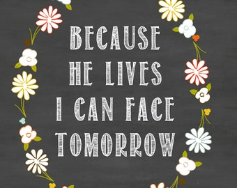 Because he lives I can face tommorow-  A digital print INSTANT DOWNLOAD