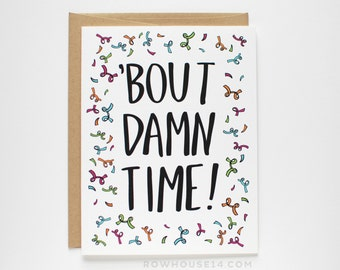 Funny Wedding Card - About Damn Time - Funny Congratulations Card - Engagement Card