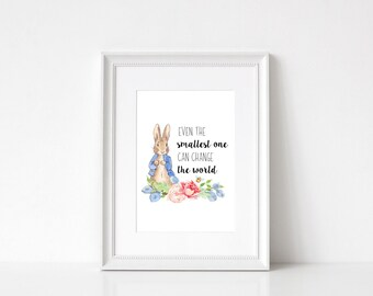 Peter Rabbit Nursery Print Quote/Floral Design/Even the smallest one can change the world