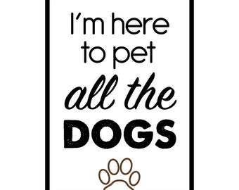 I'm here to pet all the dogs art print