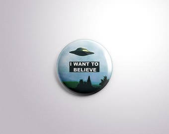 I Want To Believe. X-Files Pinback Button [1.5 Inch]