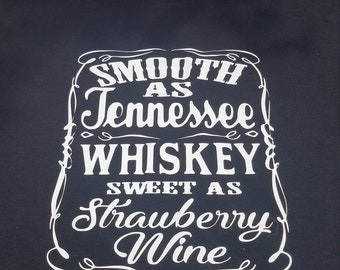 Smooth as Tennessee Whiskey, Sweet as Strawberry Wine  T-shirt Sizes S, M, L, XL, 2X, 3X, 4X, 5X 6X