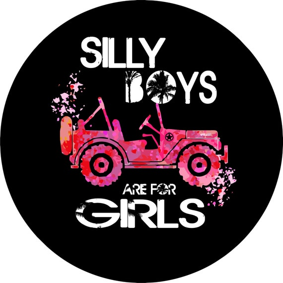 Silly Boys Jeeps Are For Girls Spare Tire Cover Jeep Wrangler