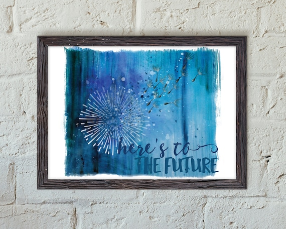 Here's to the Future // Art Print // Home Decor // Gifts for Her // Bridesmaid Gift // Modern // Blue // Turquoise // Dandelion // Wish