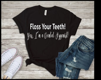 Floss Your Teeth Shirt - Dental Hygenist - T-Shirt - Shirt - T - Tshirt- Tee