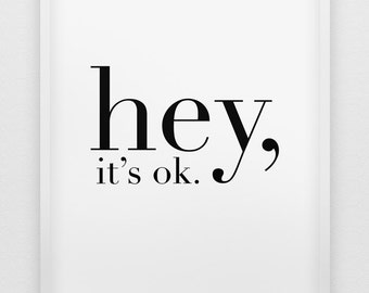 hey, it's ok. print // black and white home decor print // typographic poster