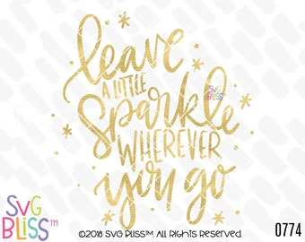 Leave a Little Sparkle Wherever You Go SVG DXF Cut File, Handlettered Original Design, Sparkle, Shine, Girl, Inspirational Quote, Cricut