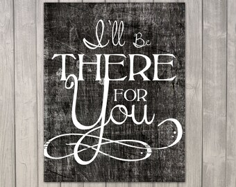 Inspiration Quote - Printable Download - 11x14 - I'll be There For Your