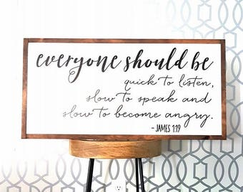 James 1:19 / Everyone should be / wood sign  32x16""