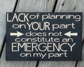 Lack of planning on your part does not constitute an emergency on my part, Wood Sign, Office Sign, Sign for Boss, Sign for Family, Desk Sign