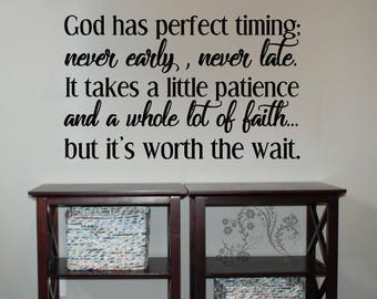 God has perfect timing, never early never late. It take a little patience - Wall Decal - Wall Vinyl - Wall Decor - Decal - Family Wall Decal