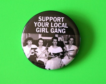 Support Your Local Girl Gang - Button Pinback Badge Feminist Pin