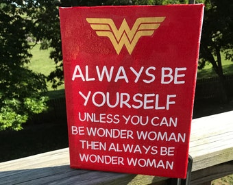 Always be yourself Unless you can be Wonder Woman