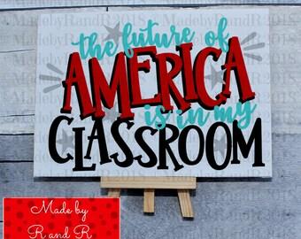 The Future Of America Is In My Classroom Canvas Sign | Teacher Gift | Teacher Appreciation | Canvas Sign | Desk Accessory | Home Decor