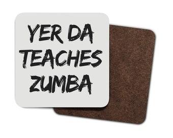 Yer Da Teaches Zumba - Coaster