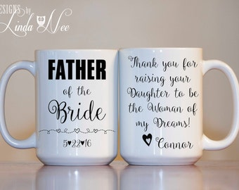 Personalized Father of the Bride Mug ~ Thank you for raising your Daughter to be the Woman of my Dreams, Wedding gift Dad Father Groom MPH53