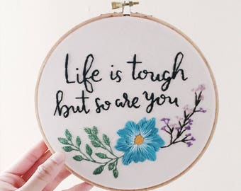 """Life is tough but so are you - 7"""" embroidery hoop"""
