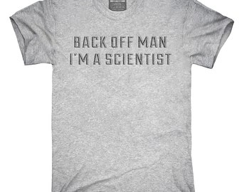 Back Off Man I'm A Scientist T-Shirt, Hoodie, Tank Top, Gifts
