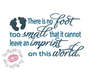 There is No Foot Too Small  That It Cannot Leave an Imprint on This World Quote Machine Embroidery Applique Design