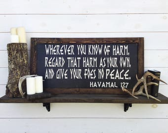 Viking Quote Wherever You Know Of Harm Regard That Harm As Your Own And Show Your Foes No Peace Sign - Custom Quote or Sizes Available