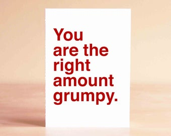 Funny Fathers Day Card - Friends Cards - Anniversary Card - Funny Valentine Card - Friend Valentine - You are the right amount grumpy.