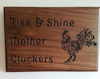 Rise And Shine Mother Cluckers Handmade, Hand Routed Wood Sign.