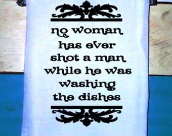 No Woman shot a man DOING DISHES  Kitchen Towel Flour sack Tea Towel