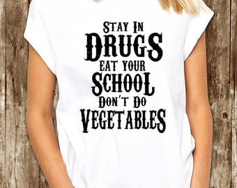 Stay in drugs eat your school don't do vegetables funny t shirt - sarcastic t shirt - back to school t shirt