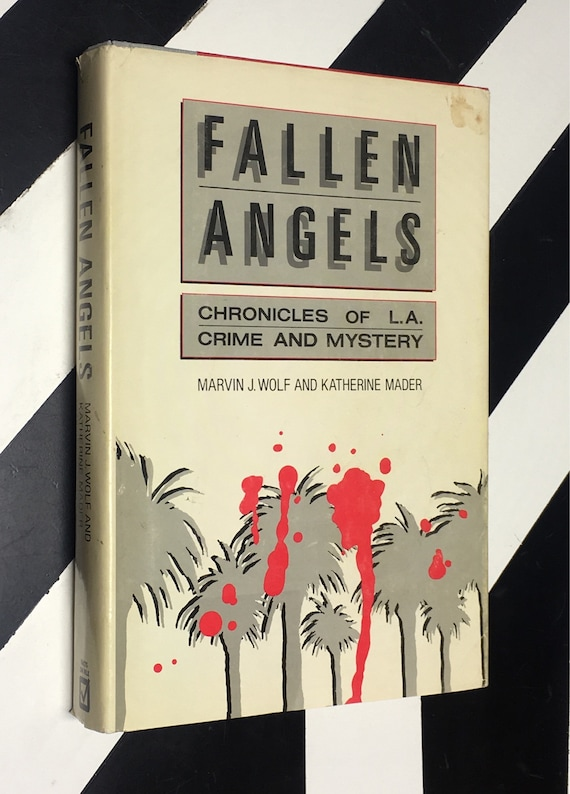 Fallen Angels: Chronicles of L.A. Crime and Mystery by Marvin J. Wolf and Katherine Mader (1986) hardcover book