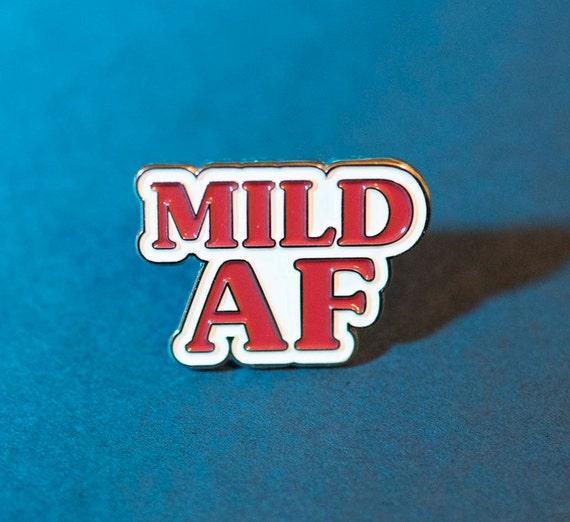 Mild AF Enamel Pin