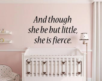 And though she be but little, she is fierce. Vinyl Decal Wall Sticker for Home Nursery Child Girl Inspirational Quote
