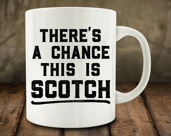 There's a Chance This Is Scotch mug, funny mug (M742)