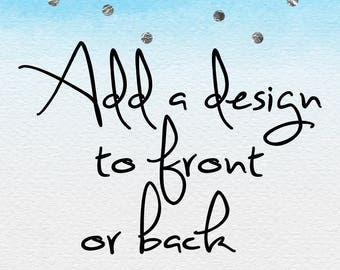 Add design to front or back