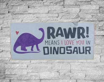 RAWR! Means I Love You In Dinosaur Sign, 6x12 Wood Sign, In STOCK, Kids Room Decor, Dinosaur Decor, Nursery Decor, SKU-486