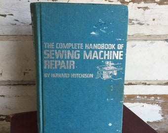 The Complete Handbook of Sewing Machine Repair - Howard Hutchison - 1st Edition Hardcover