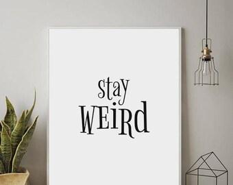 Stay Weird, PRINTABLE, Funny Print, Funny Poster, Funny Gift, Printable Gift,Student Gift, Black and White, Printable JPG