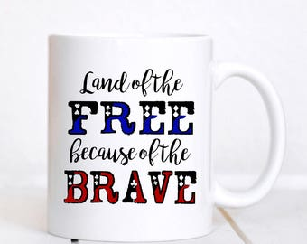 4th of July, Fourth of July Mug, Independence Day Mug, Land of the Free Because of the Brave, Patriotic Gift, America Mug, Red White Blue