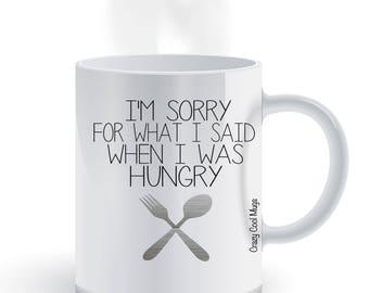Im Sorry For What I Said When I Was Hungry Coffee Mug