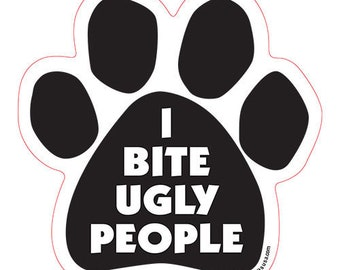 I Bite Ugly People Dog Paw Magnet
