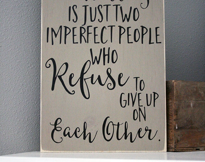 """12x18"""" A Perfect Marriage Is Just Two Imperfect People Who Refuse To Give Up On Each Other Wood Sign"""